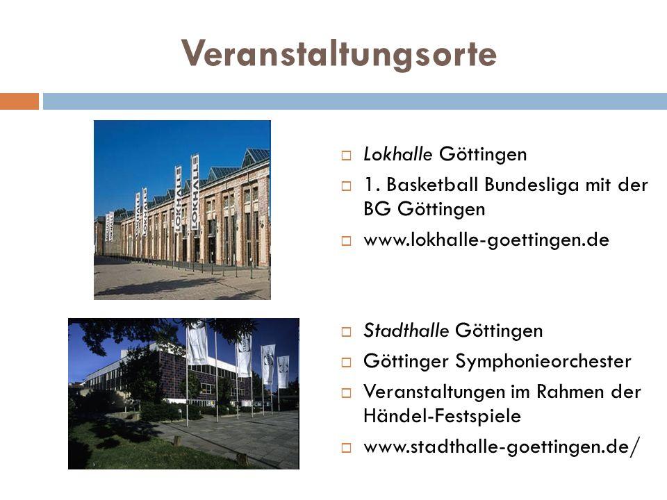 Veranstaltungsorte Lokhalle Göttingen 1. Basketball Bundesliga mit der BG Göttingen www.lokhalle-goettingen.de Stadthalle Göttingen Göttinger Symphoni