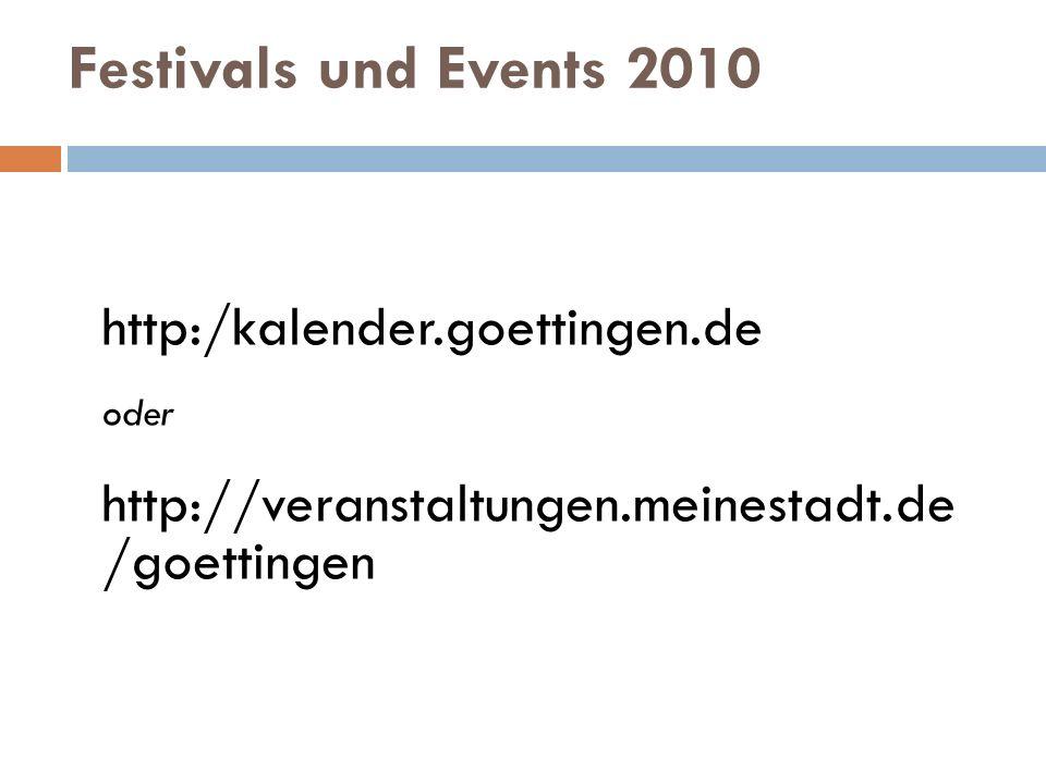 Festivals und Events 2010 http:/kalender.goettingen.de oder http://veranstaltungen.meinestadt.de /goettingen