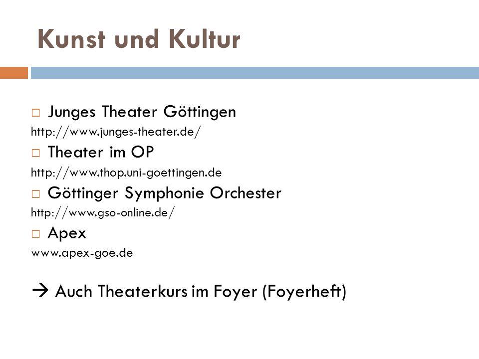 Kunst und Kultur Junges Theater Göttingen http://www.junges-theater.de/ Theater im OP http://www.thop.uni-goettingen.de Göttinger Symphonie Orchester