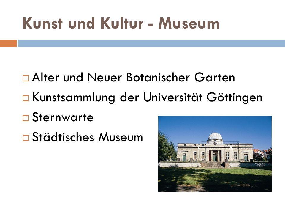 Kunst und Kultur - Museum Alter und Neuer Botanischer Garten Kunstsammlung der Universität Göttingen Sternwarte Städtisches Museum