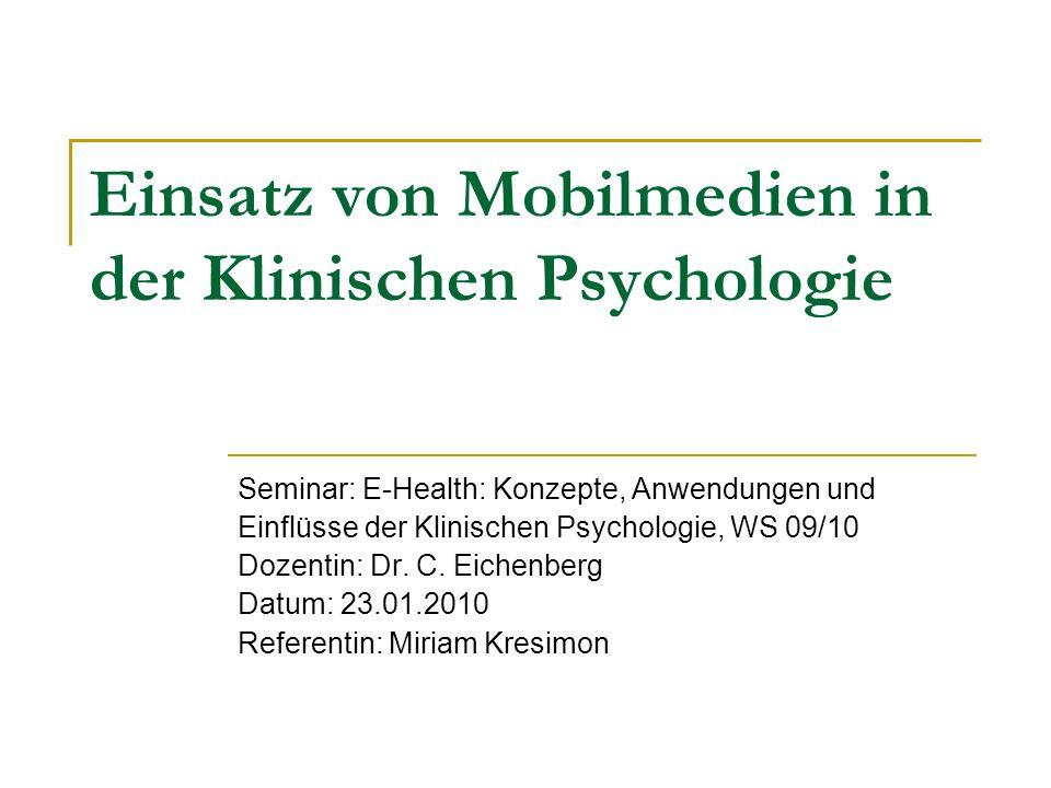 Einsatz von Mobilmedien in der Klinischen Psychologie Seminar: E-Health: Konzepte, Anwendungen und Einflüsse der Klinischen Psychologie, WS 09/10 Doze