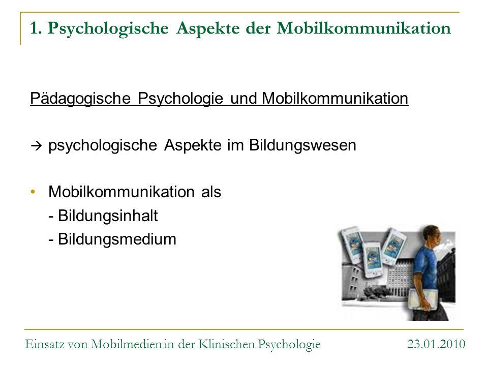 1. Psychologische Aspekte der Mobilkommunikation Pädagogische Psychologie und Mobilkommunikation psychologische Aspekte im Bildungswesen Mobilkommunik