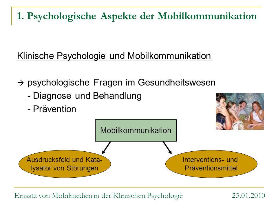 Interventions- und Präventionsmittel Ausdrucksfeld und Kata- lysator von Störungen Mobilkommunikation 1. Psychologische Aspekte der Mobilkommunikation