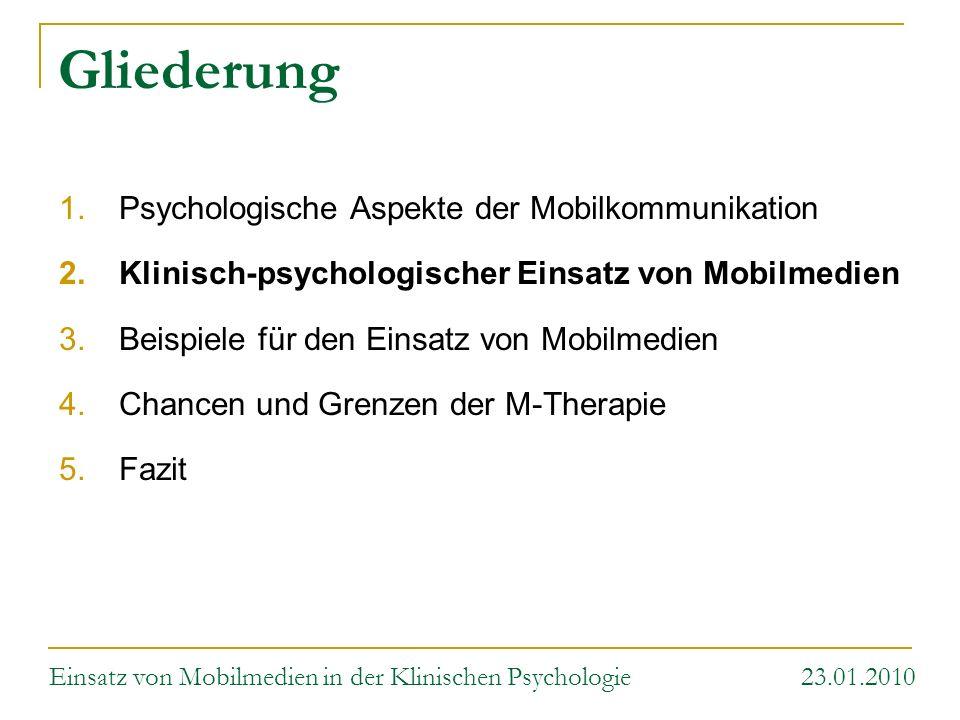 Gliederung 1.Psychologische Aspekte der Mobilkommunikation 2.Klinisch-psychologischer Einsatz von Mobilmedien 3.Beispiele für den Einsatz von Mobilmed