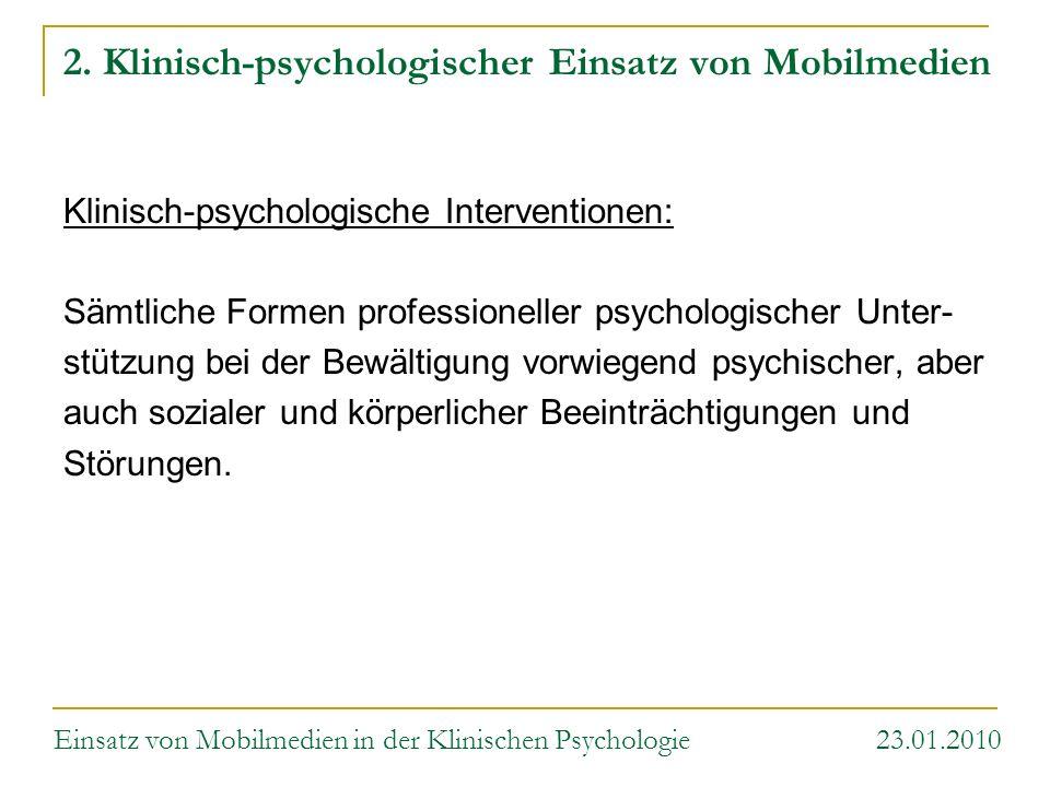 2. Klinisch-psychologischer Einsatz von Mobilmedien Klinisch-psychologische Interventionen: Sämtliche Formen professioneller psychologischer Unter- st