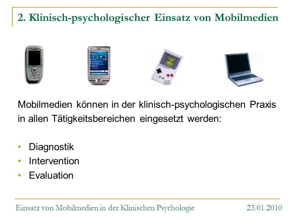 2. Klinisch-psychologischer Einsatz von Mobilmedien Mobilmedien können in der klinisch-psychologischen Praxis in allen Tätigkeitsbereichen eingesetzt
