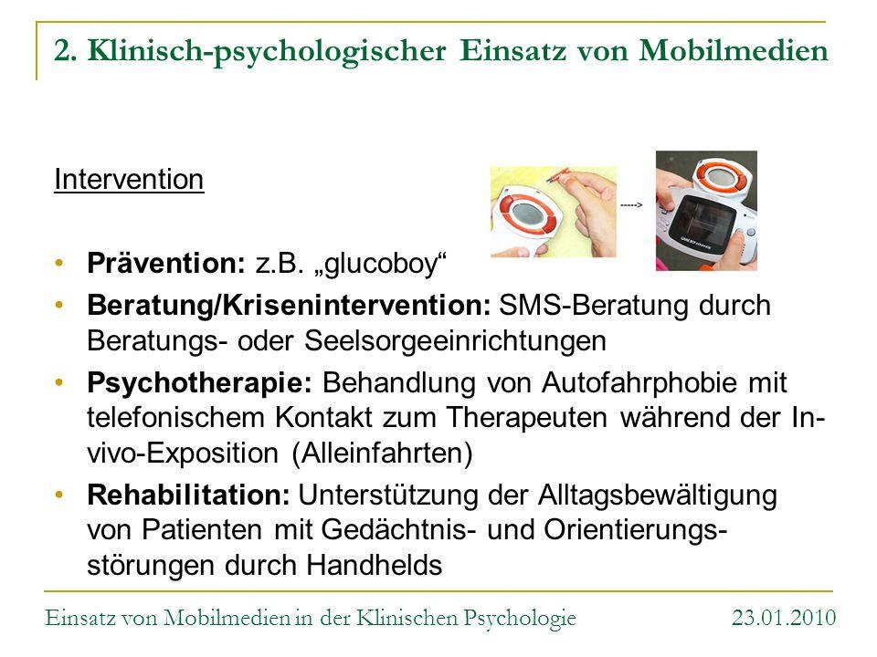 2. Klinisch-psychologischer Einsatz von Mobilmedien Intervention Prävention: z.B. glucoboy Beratung/Krisenintervention: SMS-Beratung durch Beratungs-