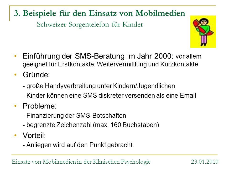 3. Beispiele für den Einsatz von Mobilmedien Schweizer Sorgentelefon für Kinder Einführung der SMS-Beratung im Jahr 2000: vor allem geeignet für Erstk