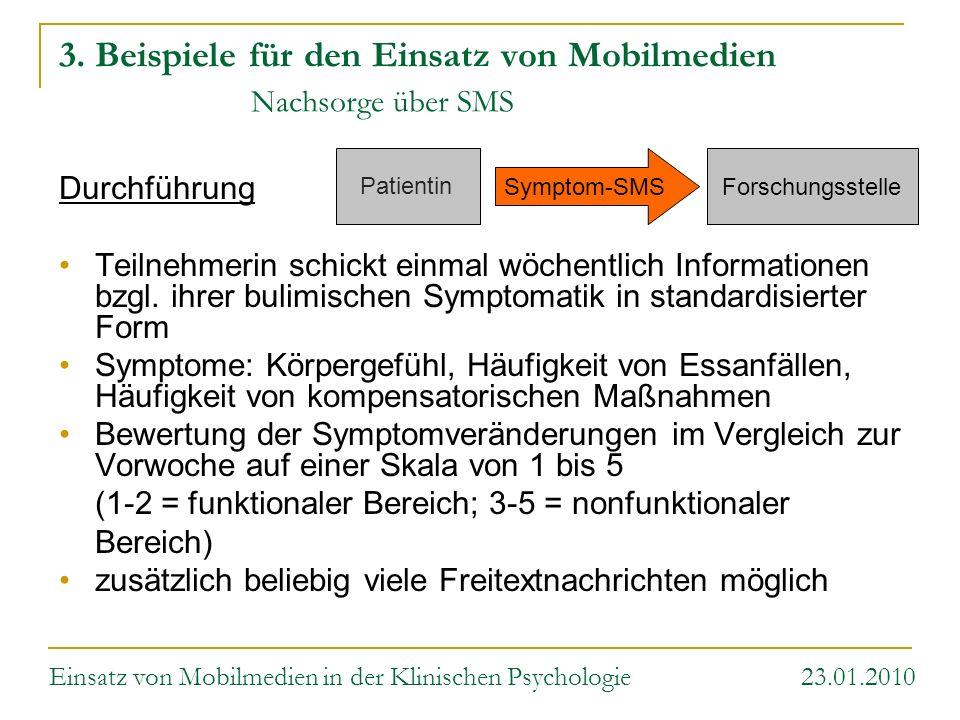 Patientin Forschungsstelle Symptom-SMS 3. Beispiele für den Einsatz von Mobilmedien Nachsorge über SMS Durchführung Teilnehmerin schickt einmal wöchen