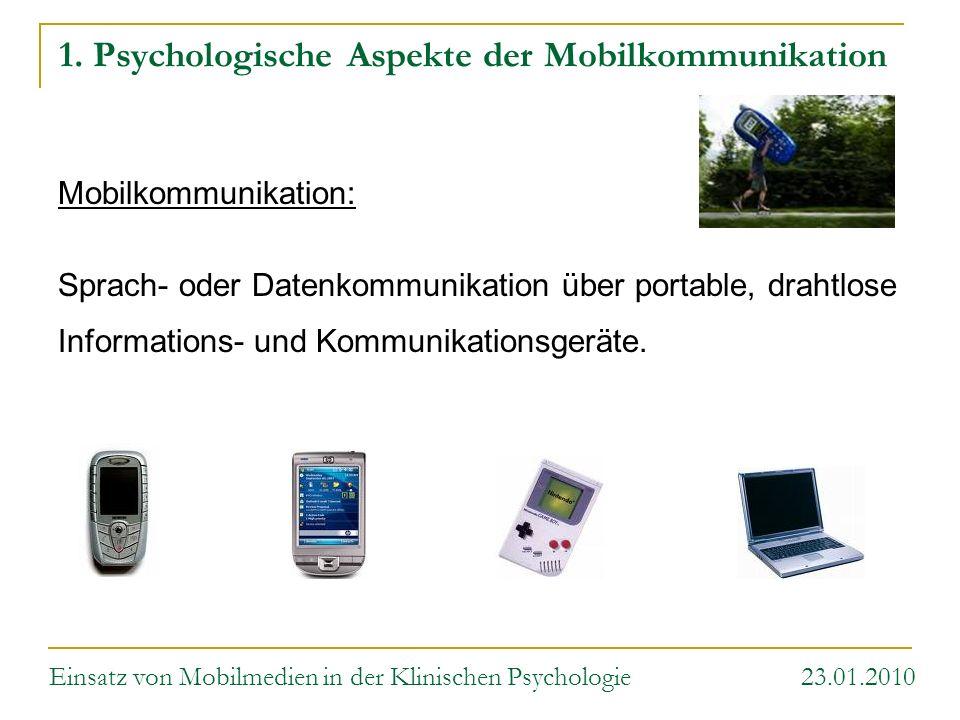 1. Psychologische Aspekte der Mobilkommunikation Mobilkommunikation: Sprach- oder Datenkommunikation über portable, drahtlose Informations- und Kommun