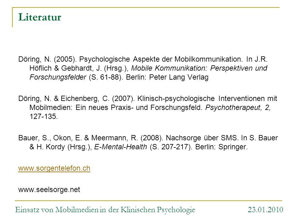 Literatur Döring, N. (2005). Psychologische Aspekte der Mobilkommunikation. In J.R. Höflich & Gebhardt, J. (Hrsg.), Mobile Kommunikation: Perspektiven