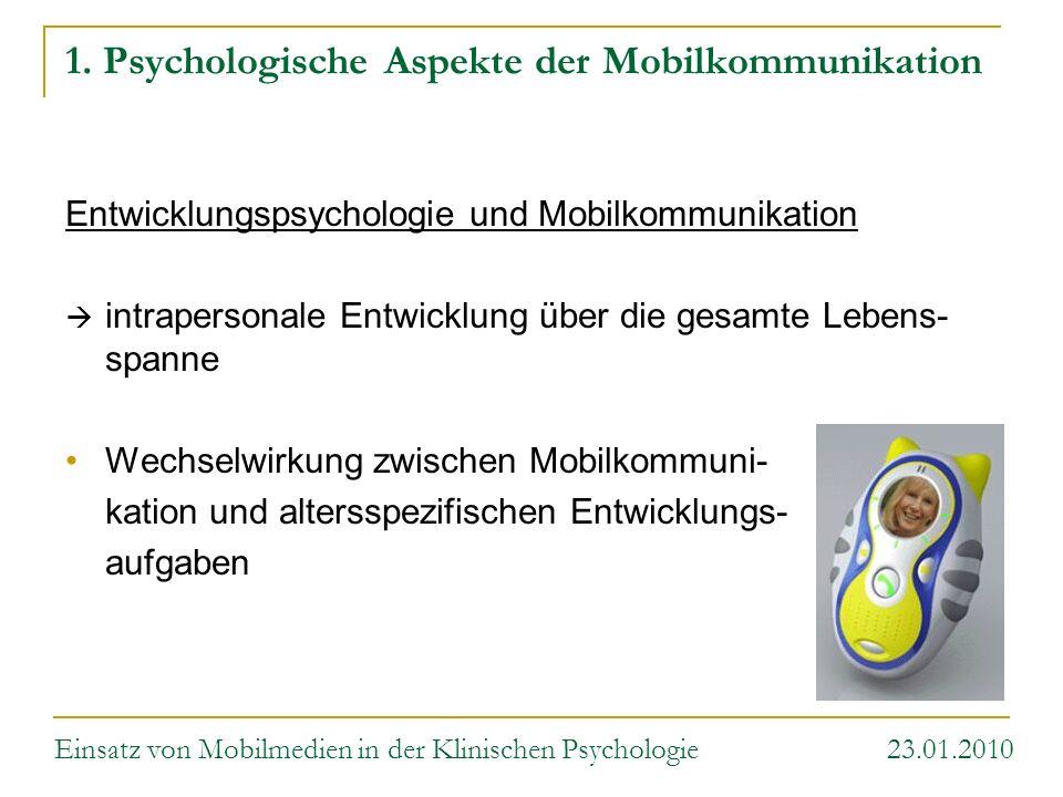 1. Psychologische Aspekte der Mobilkommunikation Entwicklungspsychologie und Mobilkommunikation intrapersonale Entwicklung über die gesamte Lebens- sp