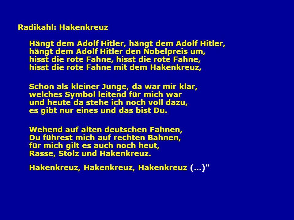 Radikahl: Hakenkreuz Hängt dem Adolf Hitler, hängt dem Adolf Hitler, hängt dem Adolf Hitler den Nobelpreis um, hisst die rote Fahne, hisst die rote Fa