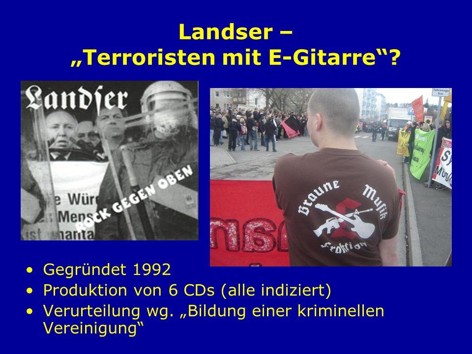 Landser – Terroristen mit E-Gitarre? Gegründet 1992 Produktion von 6 CDs (alle indiziert) Verurteilung wg. Bildung einer kriminellen Vereinigung