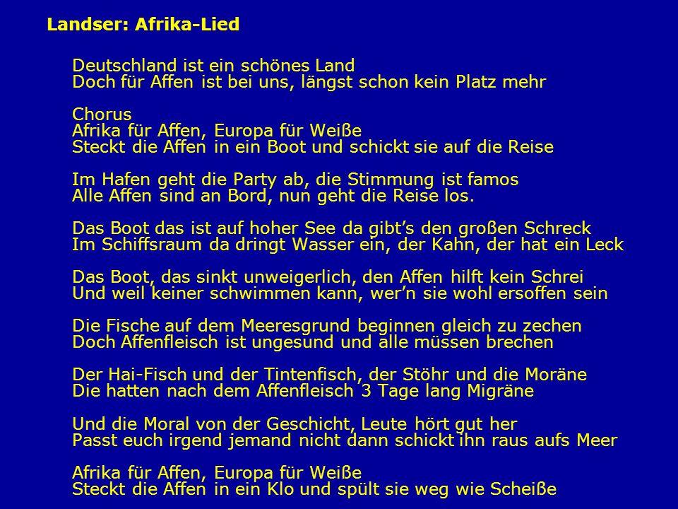Landser: Afrika-Lied Deutschland ist ein schönes Land Doch für Affen ist bei uns, längst schon kein Platz mehr Chorus Afrika für Affen, Europa für Wei