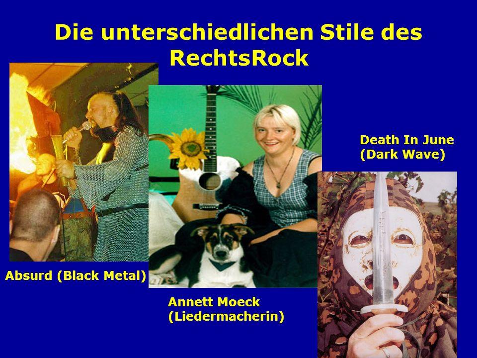 Die unterschiedlichen Stile des RechtsRock Absurd (Black Metal) Annett Moeck (Liedermacherin) Death In June (Dark Wave)