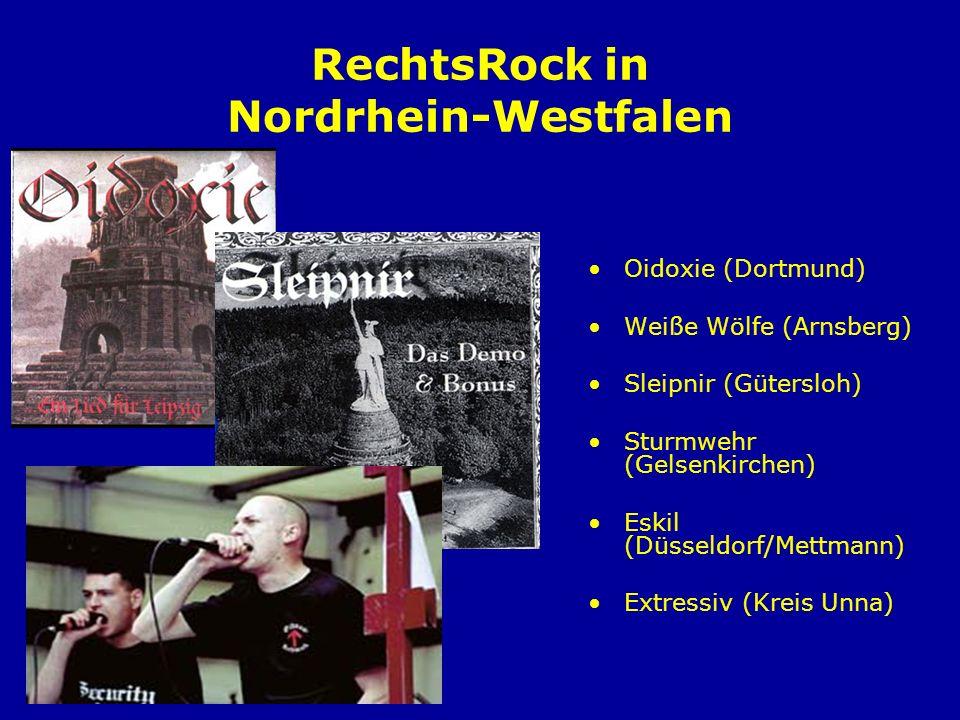 RechtsRock in Nordrhein-Westfalen Oidoxie (Dortmund) Weiße Wölfe (Arnsberg) Sleipnir (Gütersloh) Sturmwehr (Gelsenkirchen) Eskil (Düsseldorf/Mettmann)