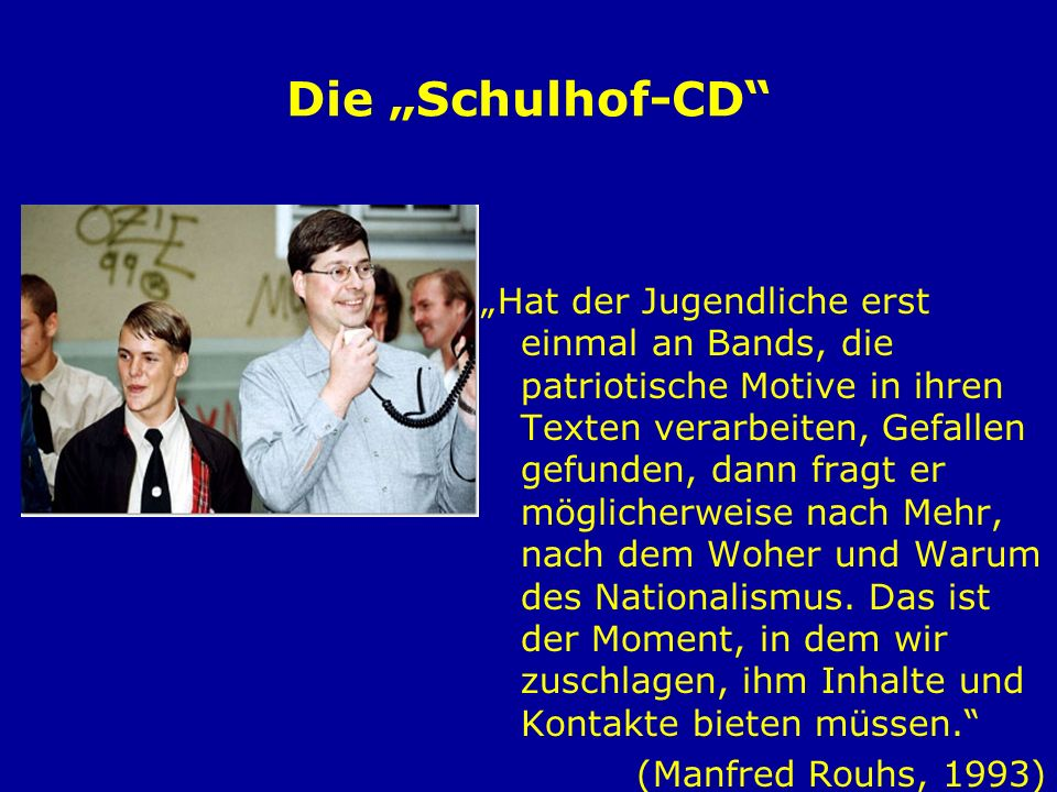 Die Schulhof-CD Hat der Jugendliche erst einmal an Bands, die patriotische Motive in ihren Texten verarbeiten, Gefallen gefunden, dann fragt er möglic