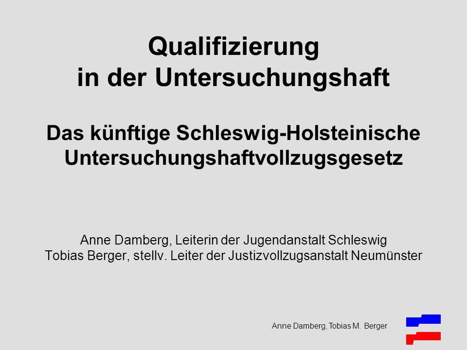 Anne Damberg, Tobias M. Berger Qualifizierung in der Untersuchungshaft Das künftige Schleswig-Holsteinische Untersuchungshaftvollzugsgesetz Anne Dambe