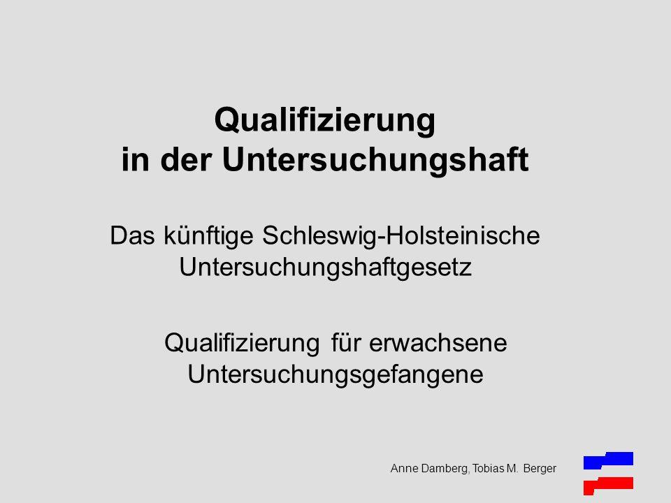 Anne Damberg, Tobias M. Berger Qualifizierung in der Untersuchungshaft Das künftige Schleswig-Holsteinische Untersuchungshaftgesetz Qualifizierung für