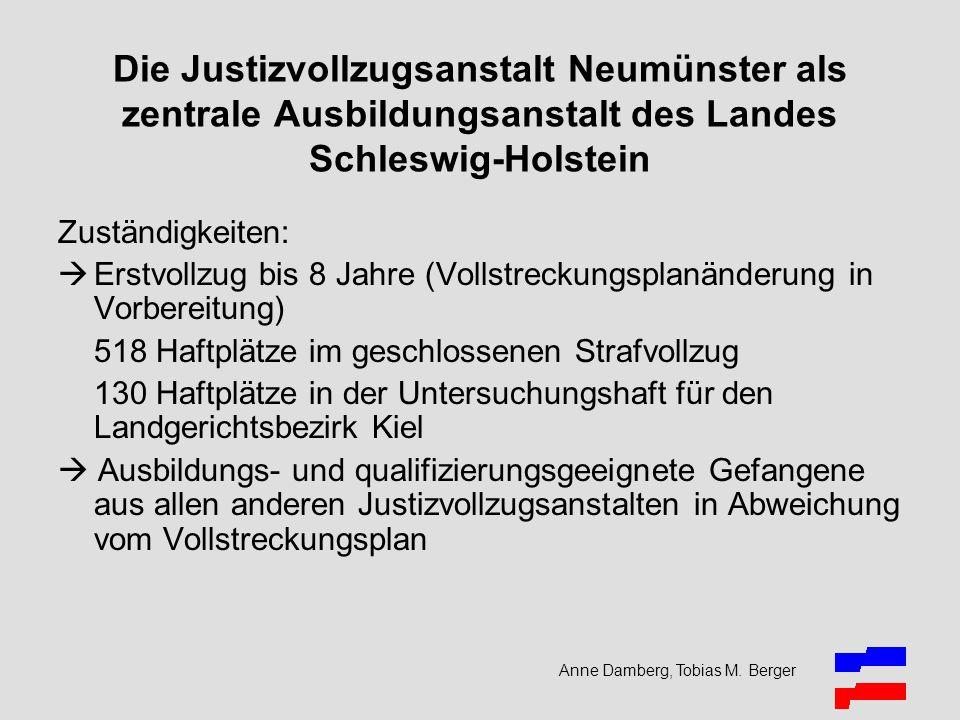 Anne Damberg, Tobias M. Berger Die Justizvollzugsanstalt Neumünster als zentrale Ausbildungsanstalt des Landes Schleswig-Holstein Zuständigkeiten: Ers