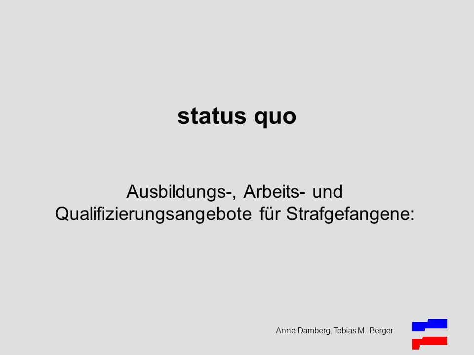 Anne Damberg, Tobias M. Berger status quo Ausbildungs-, Arbeits- und Qualifizierungsangebote für Strafgefangene: