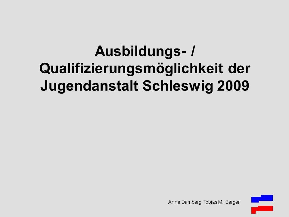 Anne Damberg, Tobias M. Berger Ausbildungs- / Qualifizierungsmöglichkeit der Jugendanstalt Schleswig 2009