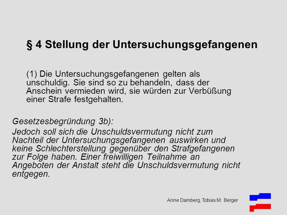 Anne Damberg, Tobias M. Berger § 4 Stellung der Untersuchungsgefangenen (1) Die Untersuchungsgefangenen gelten als unschuldig. Sie sind so zu behandel