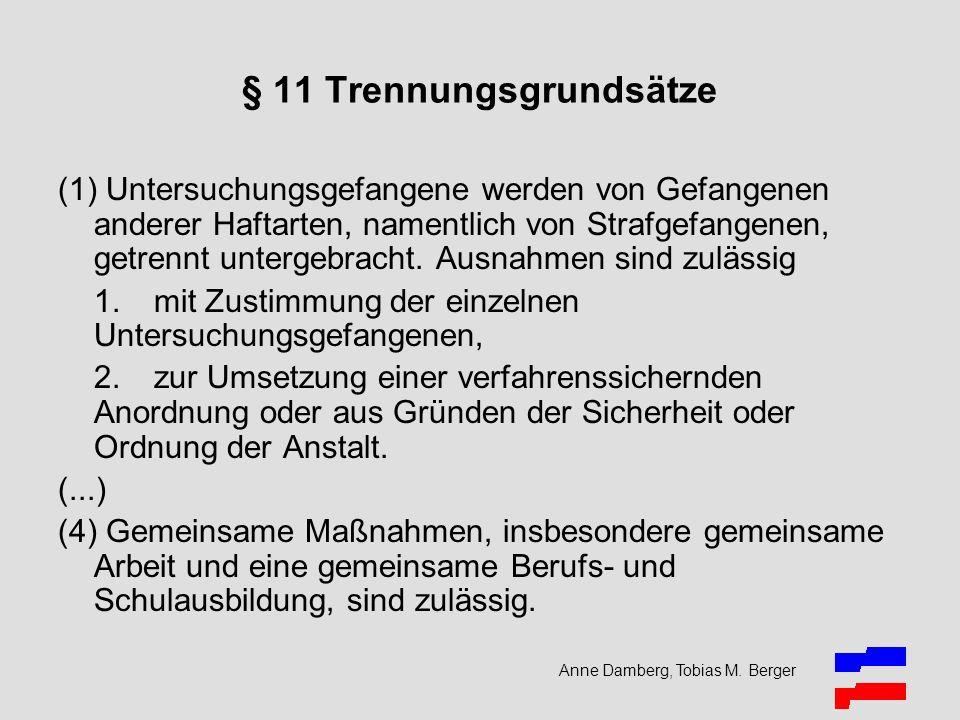 Anne Damberg, Tobias M. Berger § 11 Trennungsgrundsätze (1) Untersuchungsgefangene werden von Gefangenen anderer Haftarten, namentlich von Strafgefang