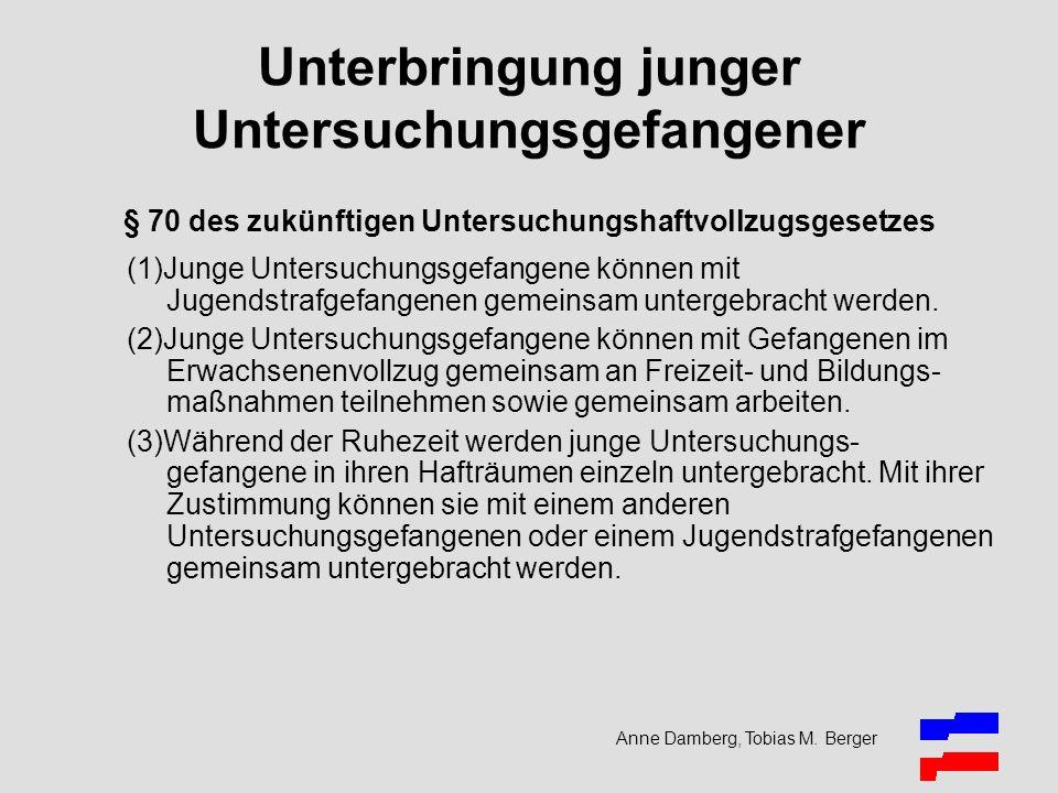 Anne Damberg, Tobias M. Berger Unterbringung junger Untersuchungsgefangener § 70 des zukünftigen Untersuchungshaftvollzugsgesetzes (1)Junge Untersuchu
