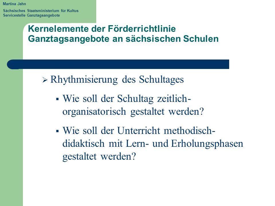 Kernelemente der Förderrichtlinie Ganztagsangebote an sächsischen Schulen Rhythmisierung des Schultages Wie soll der Schultag zeitlich- organisatorisc