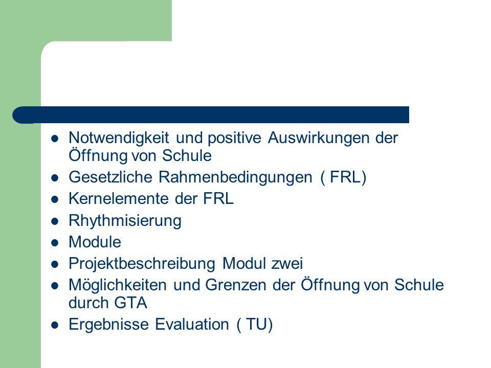 Notwendigkeit und positive Auswirkungen der Öffnung von Schule Gesetzliche Rahmenbedingungen ( FRL) Kernelemente der FRL Rhythmisierung Module Projekt
