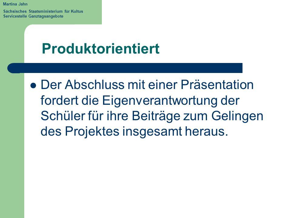Produktorientiert Der Abschluss mit einer Präsentation fordert die Eigenverantwortung der Schüler für ihre Beiträge zum Gelingen des Projektes insgesa