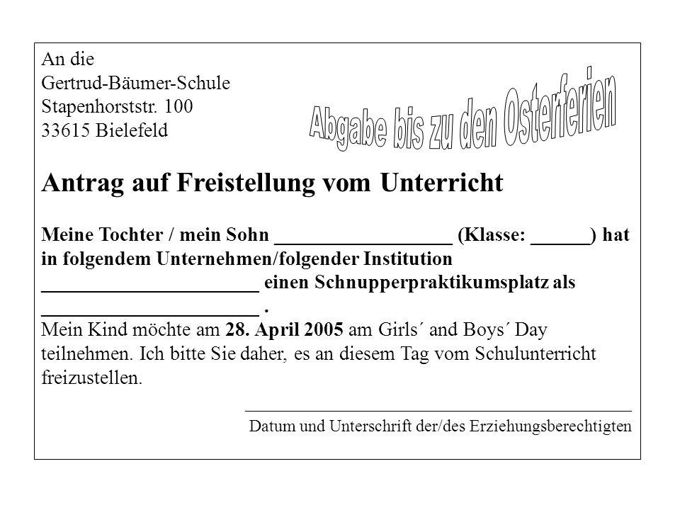 An die Gertrud-Bäumer-Schule Stapenhorststr. 100 33615 Bielefeld Antrag auf Freistellung vom Unterricht Meine Tochter / mein Sohn __________________ (