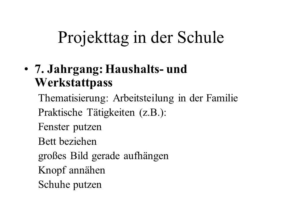 Projekttag in der Schule 7. Jahrgang: Haushalts- und Werkstattpass Thematisierung: Arbeitsteilung in der Familie Praktische Tätigkeiten (z.B.): Fenste