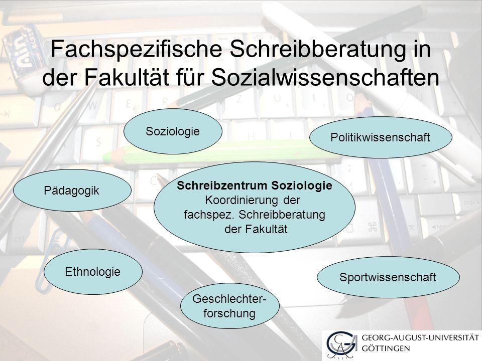 Fachspezifische Schreibberatung in der Fakultät für Sozialwissenschaften Schreibzentrum Soziologie Koordinierung der fachspez. Schreibberatung der Fak