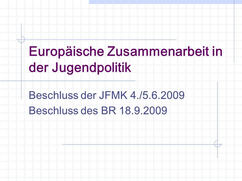 Europäische Zusammenarbeit in der Jugendpolitik Beschluss der JFMK 4./5.6.2009 Beschluss des BR 18.9.2009