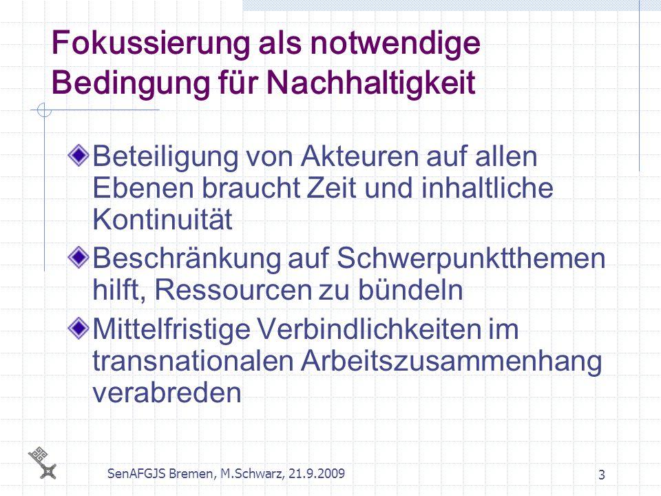 SenAFGJS Bremen, M.Schwarz, 21.9.2009 3 Fokussierung als notwendige Bedingung für Nachhaltigkeit Beteiligung von Akteuren auf allen Ebenen braucht Zei