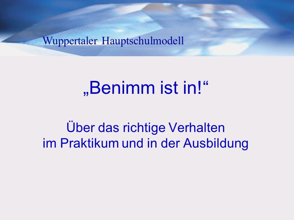 Benimm ist in! Über das richtige Verhalten im Praktikum und in der Ausbildung Wuppertaler Hauptschulmodell