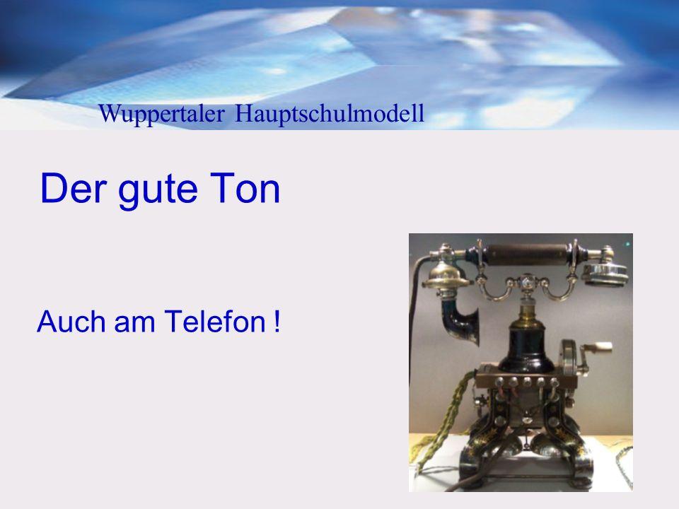 Der gute Ton Auch am Telefon ! Wuppertaler Hauptschulmodell