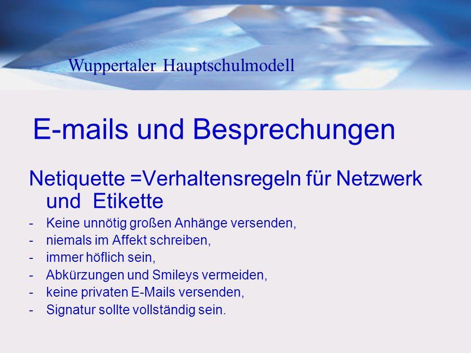 E-mails und Besprechungen Netiquette =Verhaltensregeln für Netzwerk und Etikette -Keine unnötig großen Anhänge versenden, -niemals im Affekt schreiben