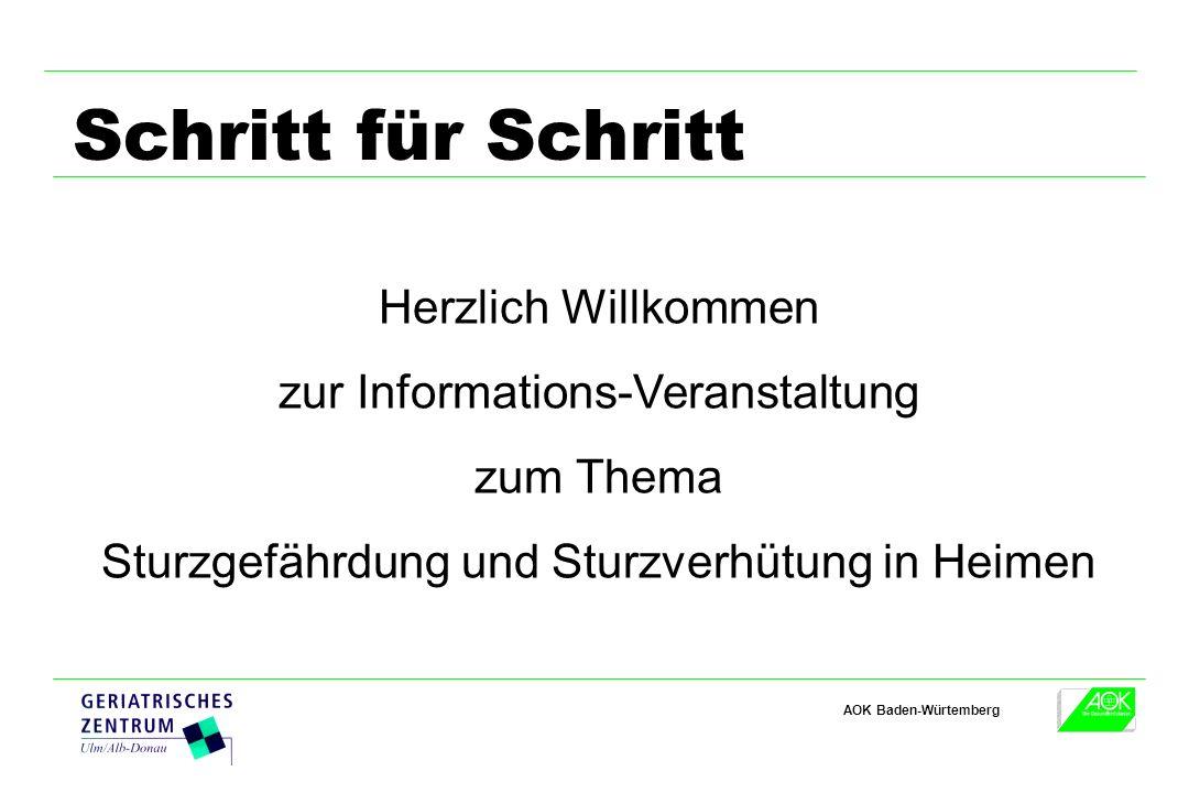 AOK Baden-Würtemberg Schritt für Schritt Herzlich Willkommen zur Informations-Veranstaltung zum Thema Sturzgefährdung und Sturzverhütung in Heimen