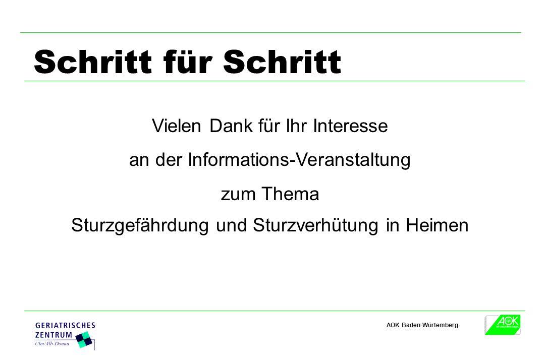 AOK Baden-Würtemberg Schritt für Schritt Vielen Dank für Ihr Interesse an der Informations-Veranstaltung zum Thema Sturzgefährdung und Sturzverhütung in Heimen