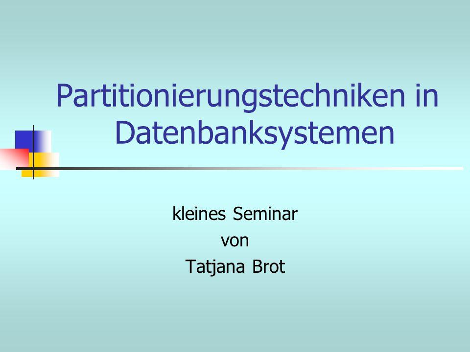 Partitionierungstechniken in Datenbanksystemen kleines Seminar von Tatjana Brot