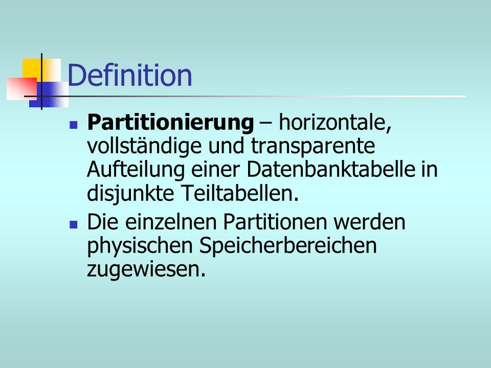 Definition Partitionierung – horizontale, vollständige und transparente Aufteilung einer Datenbanktabelle in disjunkte Teiltabellen. Die einzelnen Par