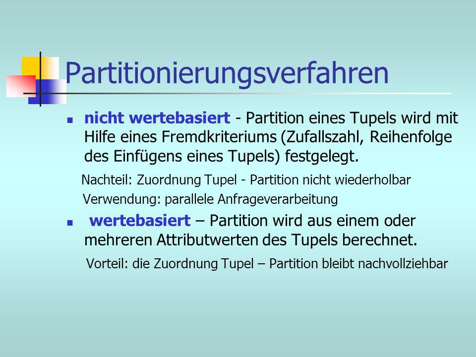 Partitionierungsverfahren nicht wertebasiert - Partition eines Tupels wird mit Hilfe eines Fremdkriteriums (Zufallszahl, Reihenfolge des Einfügens ein