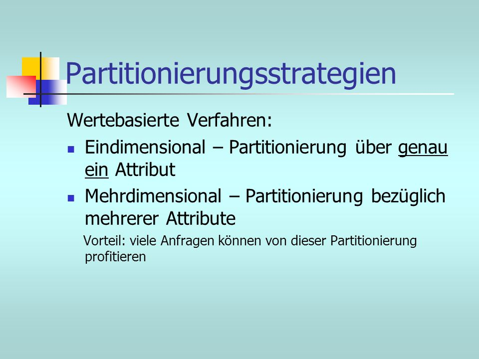 Partitionierungsstrategien Wertebasierte Verfahren: Eindimensional – Partitionierung über genau ein Attribut Mehrdimensional – Partitionierung bezügli