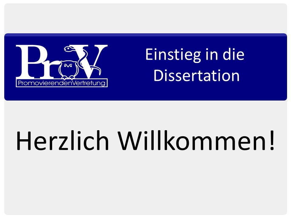 Einstieg in die Dissertation Herzlich Willkommen!