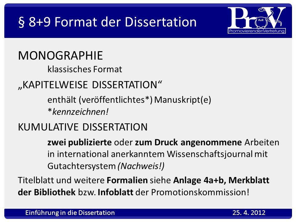 § 8+9 Format der Dissertation MONOGRAPHIE klassisches Format KAPITELWEISE DISSERTATION enthält (veröffentlichtes*) Manuskript(e) *kennzeichnen! KUMULA