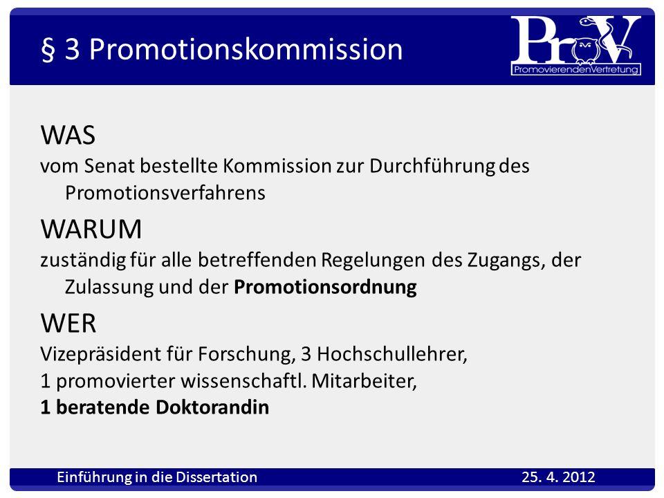 § 3 Promotionskommission WAS vom Senat bestellte Kommission zur Durchführung des Promotionsverfahrens WARUM zuständig für alle betreffenden Regelungen